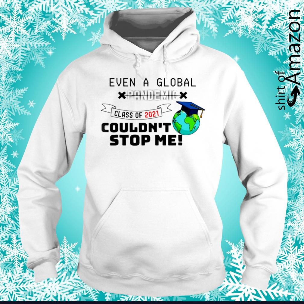 Even a global pandemic class of 2021 couldn't stop me hoodie