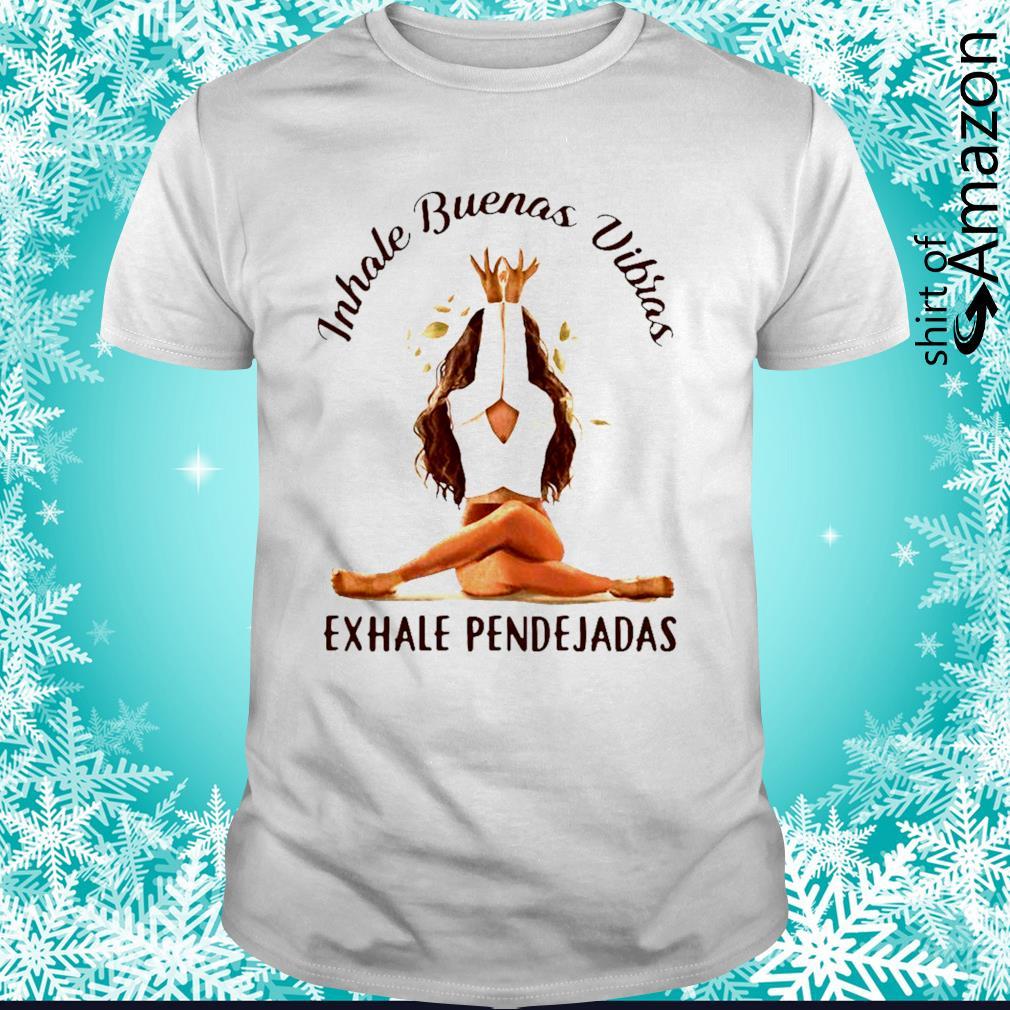 Inhale buenas vibras exhale pendejadas shirt