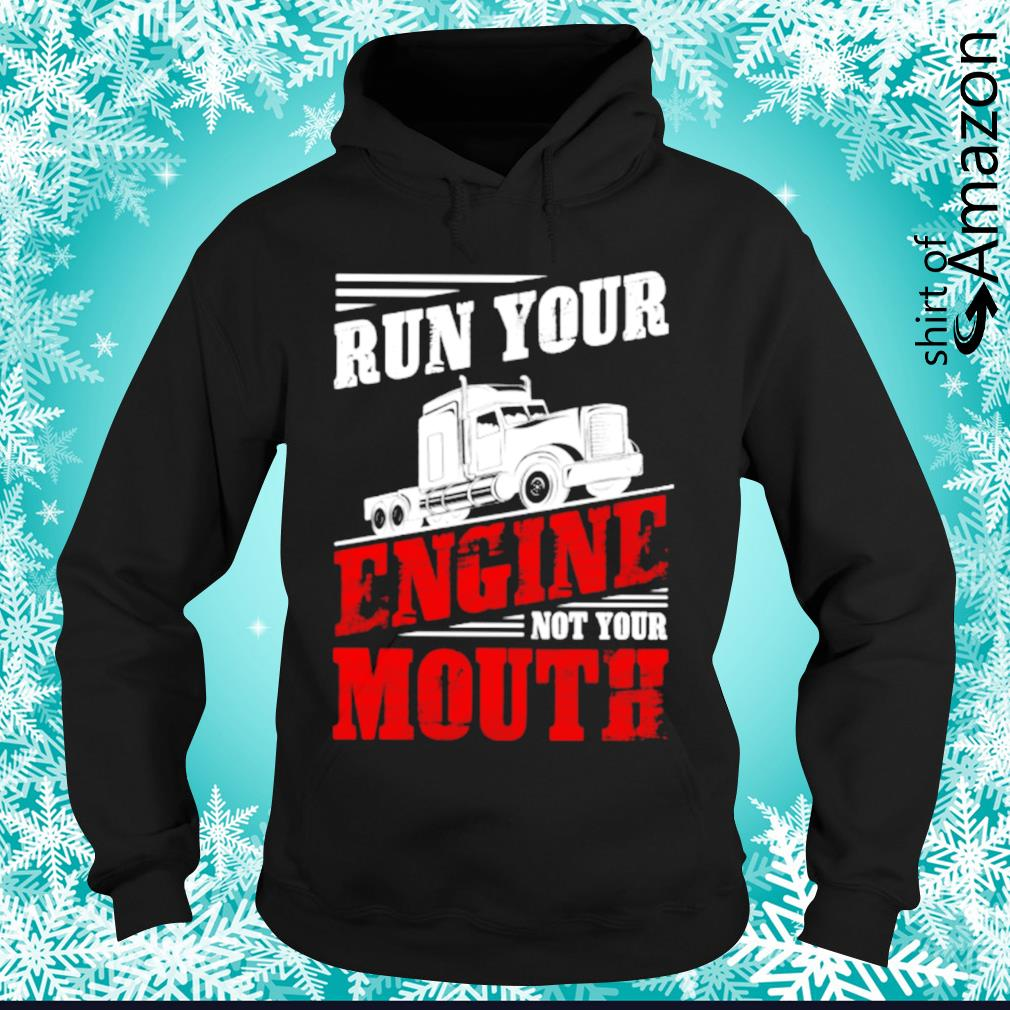 Run your engine not your mouth hoodie