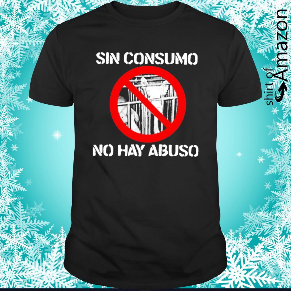 Sin consumo no hay abuso shirt