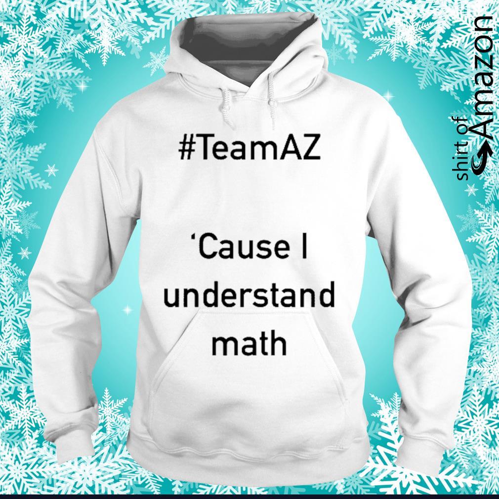 Team AZ cause I understand math hoodie