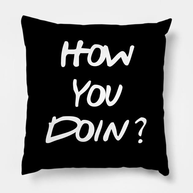 How you doin pillow