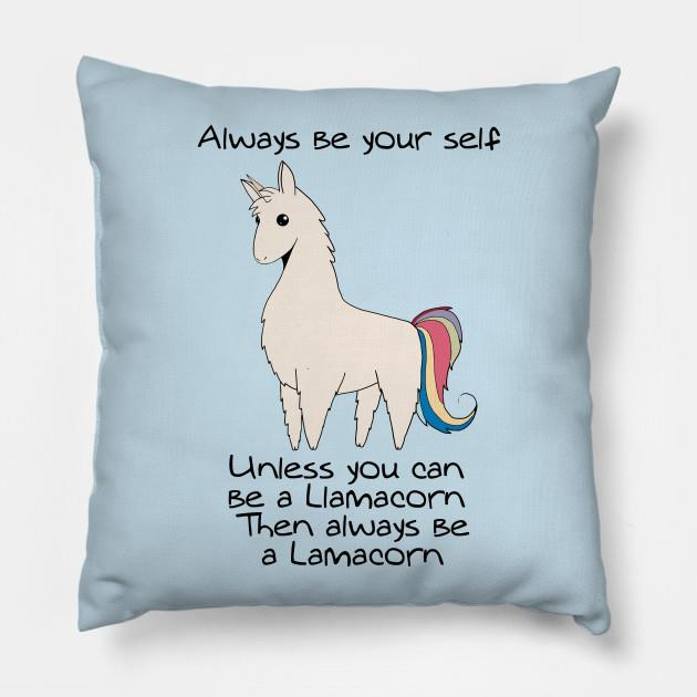 Llamacorn always be yourself unlelss you can be a llamacorn pillow