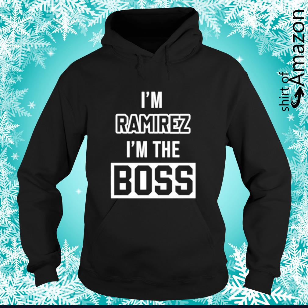 I'm ramirez I'm the boss hoodie