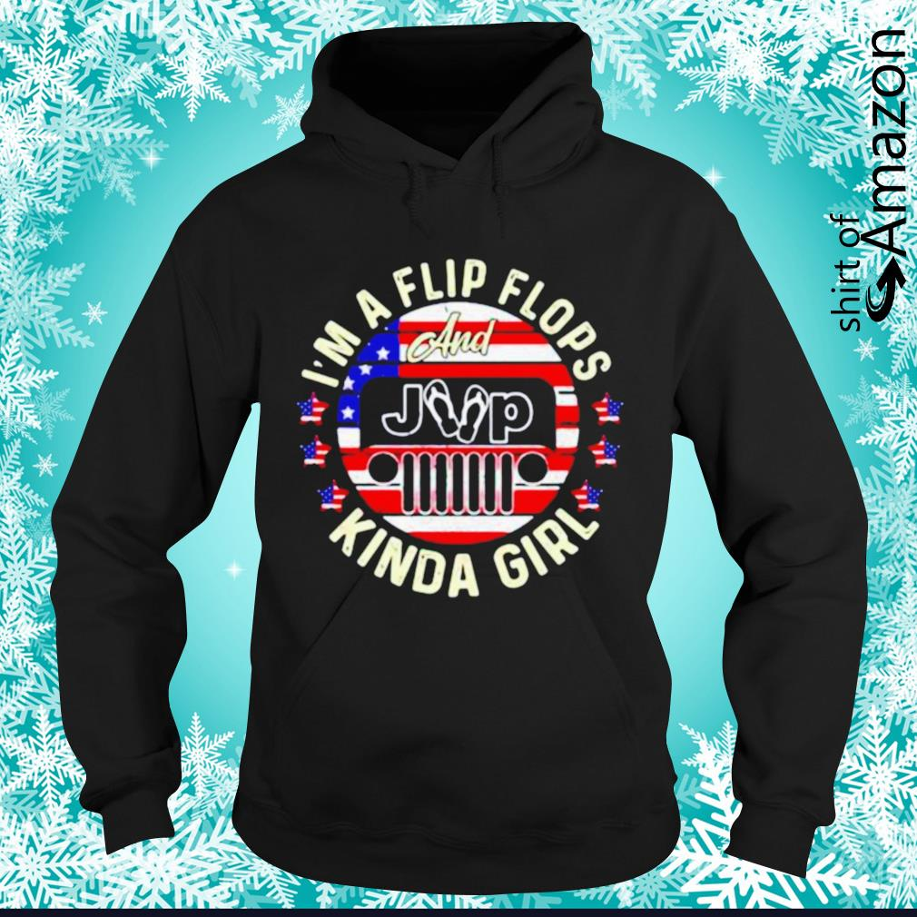 I'm a flip flops kinda girl and jeep American flag hoodie