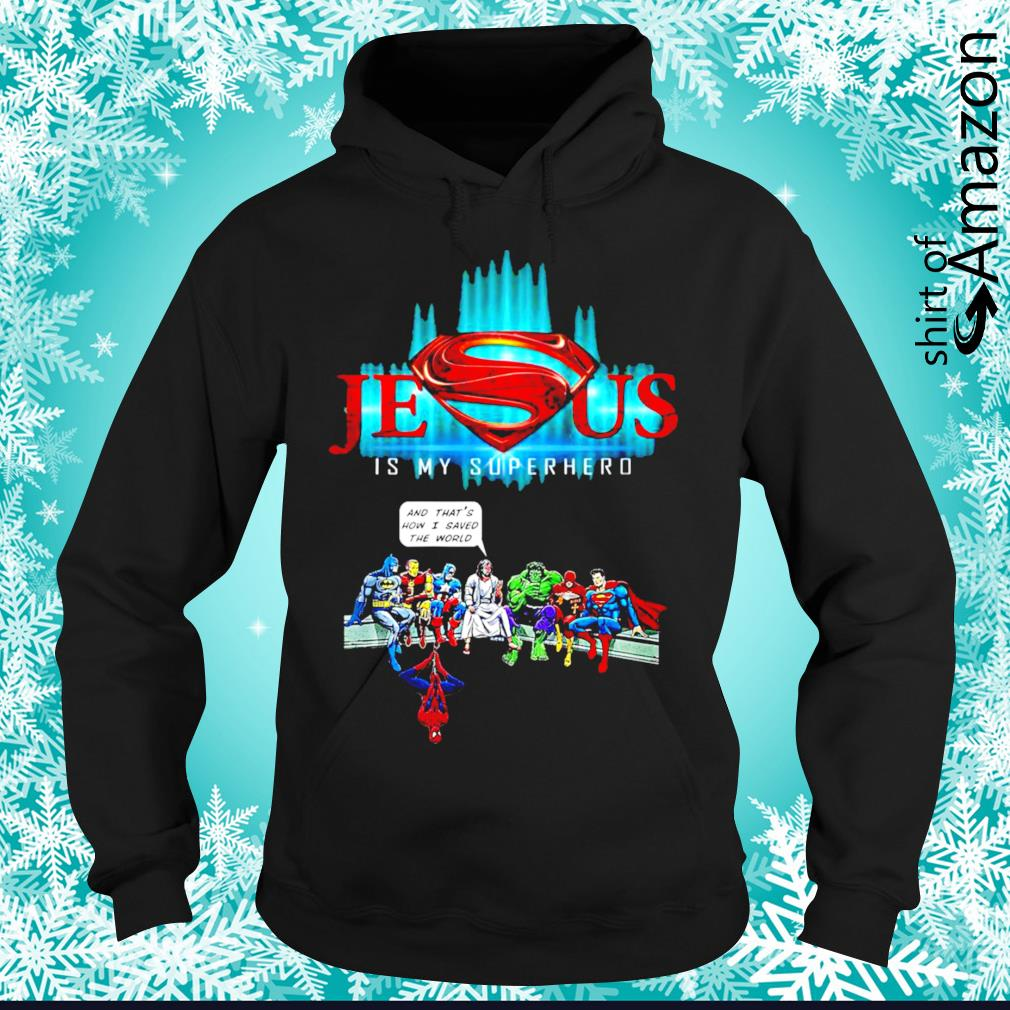 Jesus and Superheroes that's how I saved the world hoodie