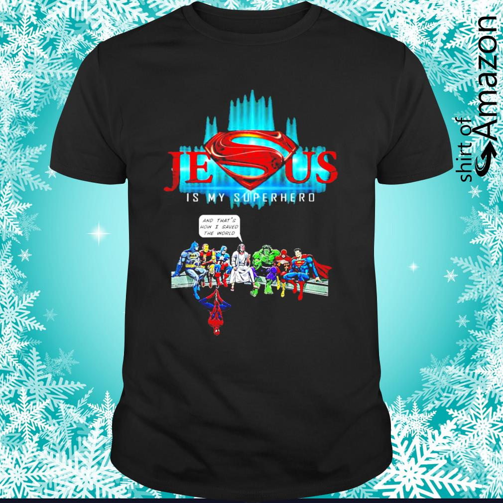 Jesus and Superheroes that's how I saved the world shirt