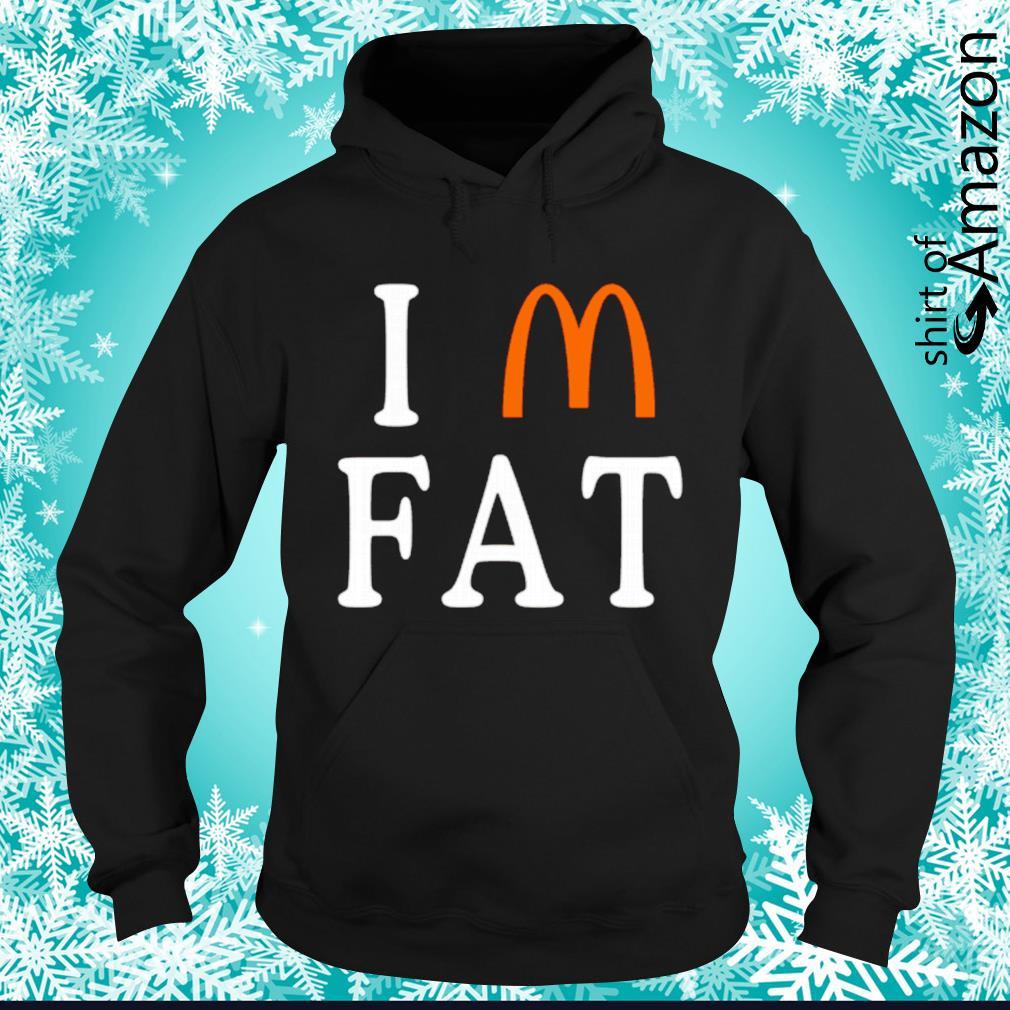 Mc Donald's I'm fat hoodie