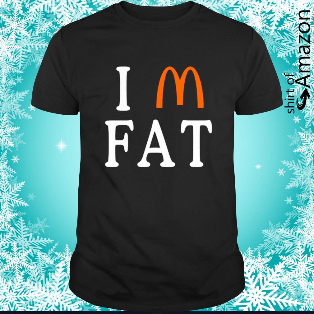 Mc Donald's I'm fat shirt