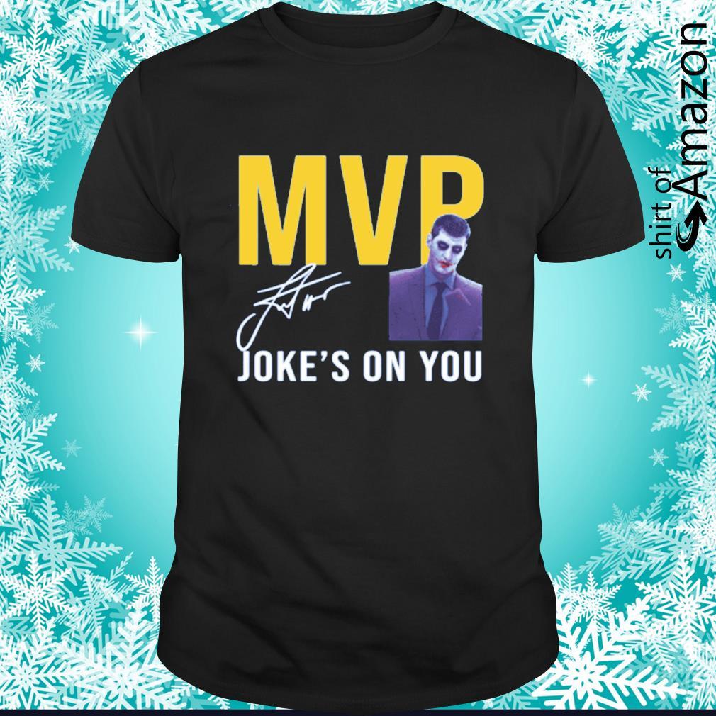 MVP Joke's on you Michael Malone shirt