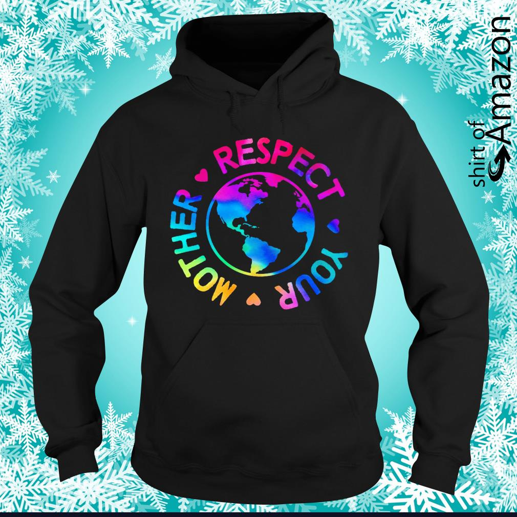 Respect your mother rainbow Earth day hoodie