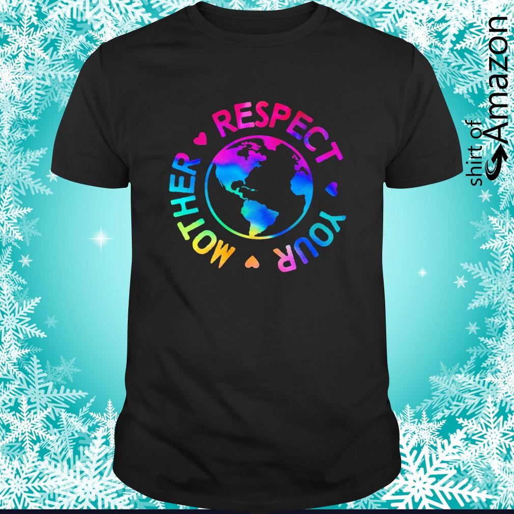 Respect your mother rainbow Earth day shirt