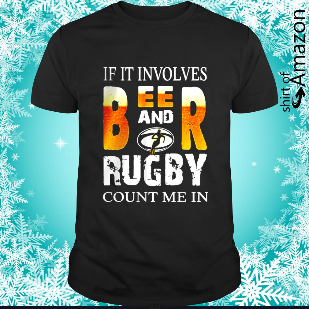If It involves beer and rugby ahirt