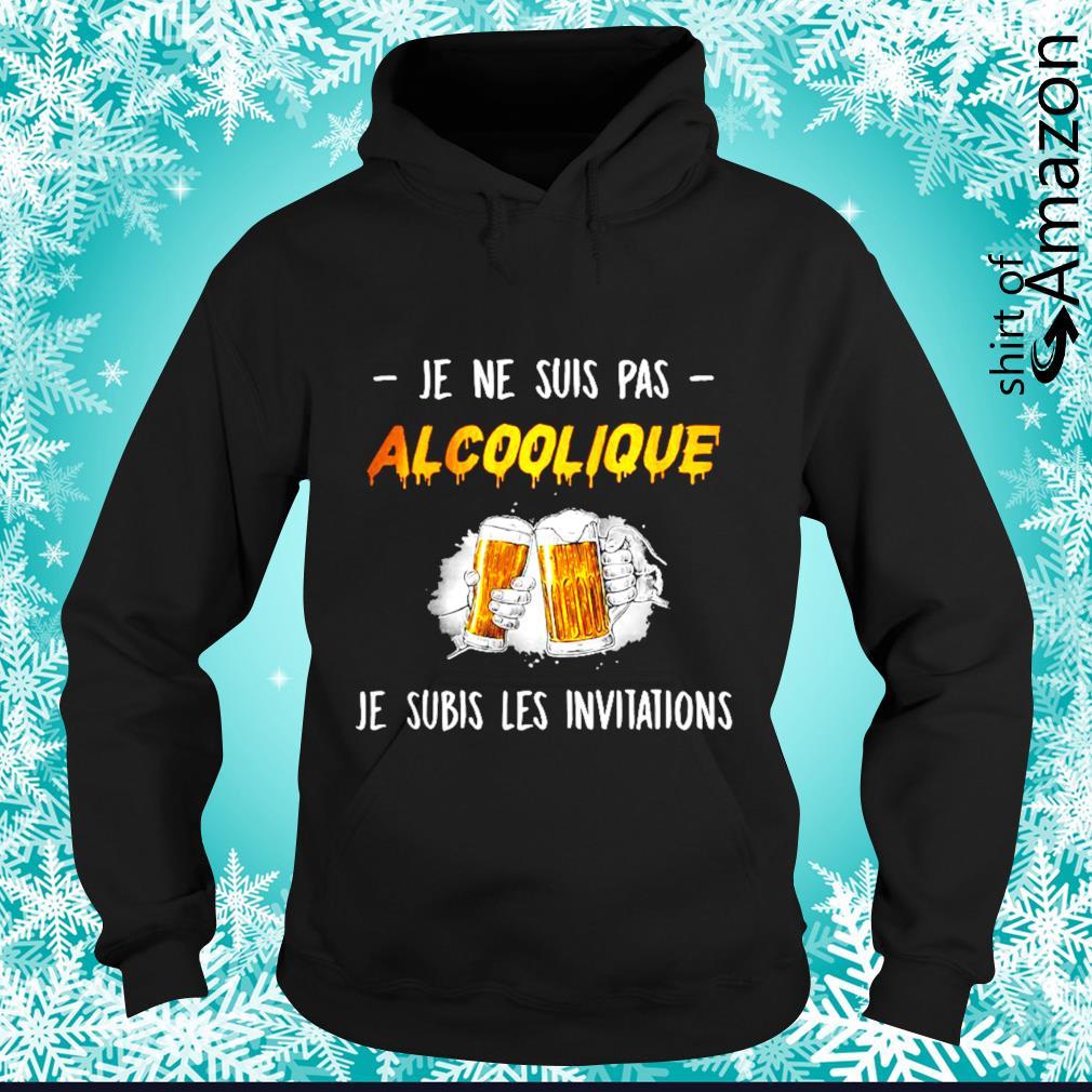 Je ne suis pas alcoolique je subis les invitations s hoodie