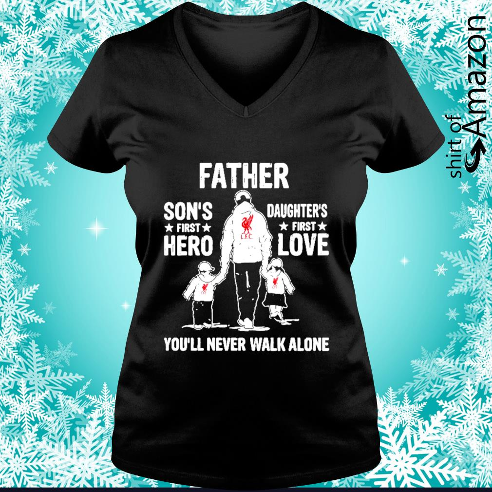 Liverpool Father Son's first hero Daughter's first love you'll never walk alone s v-neck-t-shirt