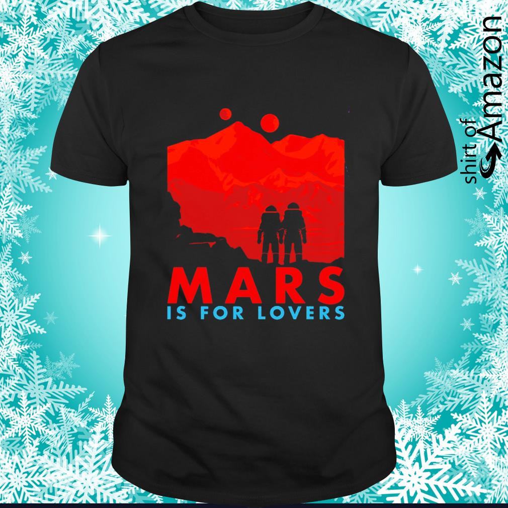 Mars is for lovers shirt