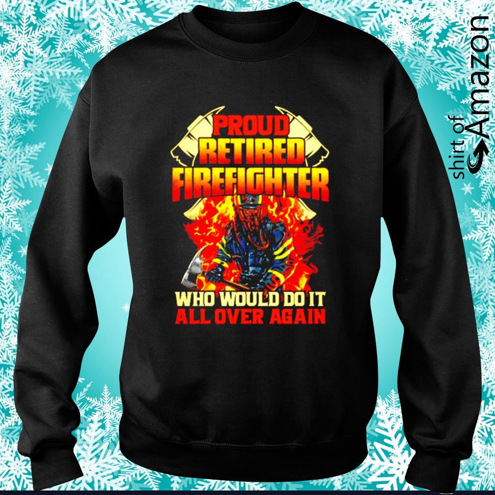 Pround retired firefighter who would do it all over again s sweater