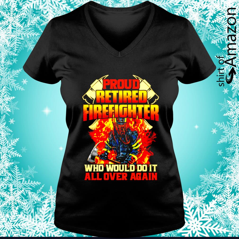 Pround retired firefighter who would do it all over again s v-neck-t-shirt