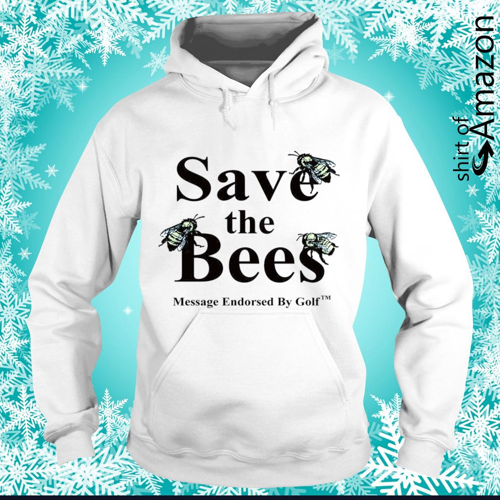 Save the bees message endorsed by golf s hoodie