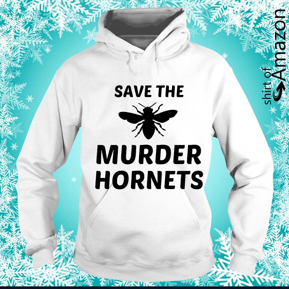 Save the murder hornets s hoodie