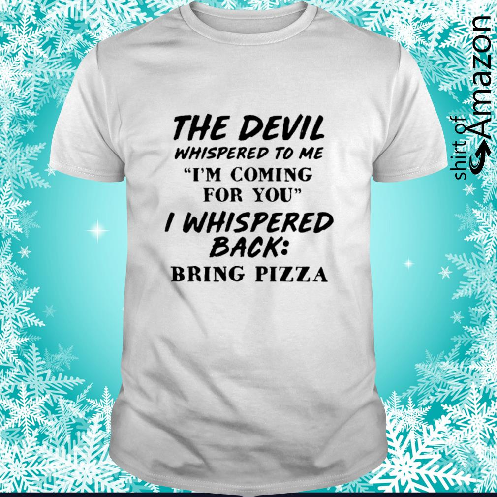 The devil whispered to me I'm coming for you shirt