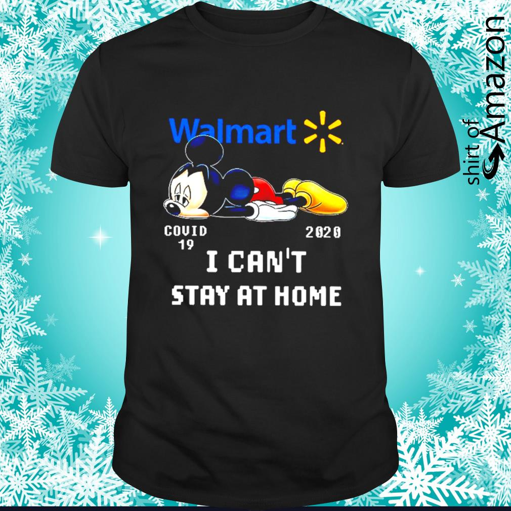 Walmart I can't stay at home Covid 19 2020 shirt