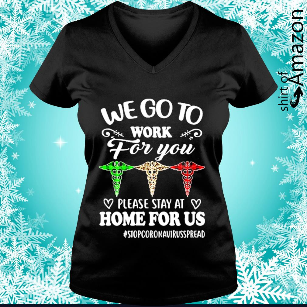 We go to work for you please stay at hoem for us #stopcoronavirusspread s v-neck-t-shirt
