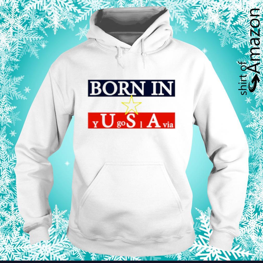Born in Yugoslavia s hoodie
