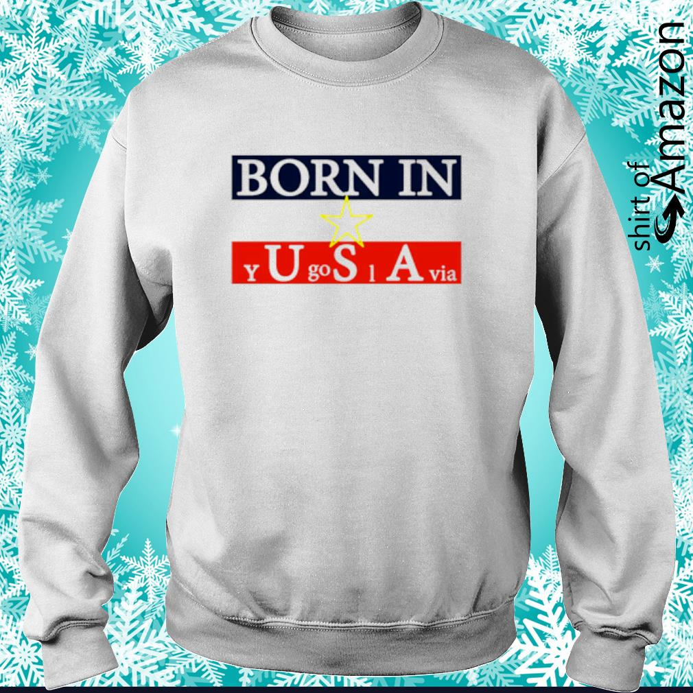 Born in Yugoslavia s sweater