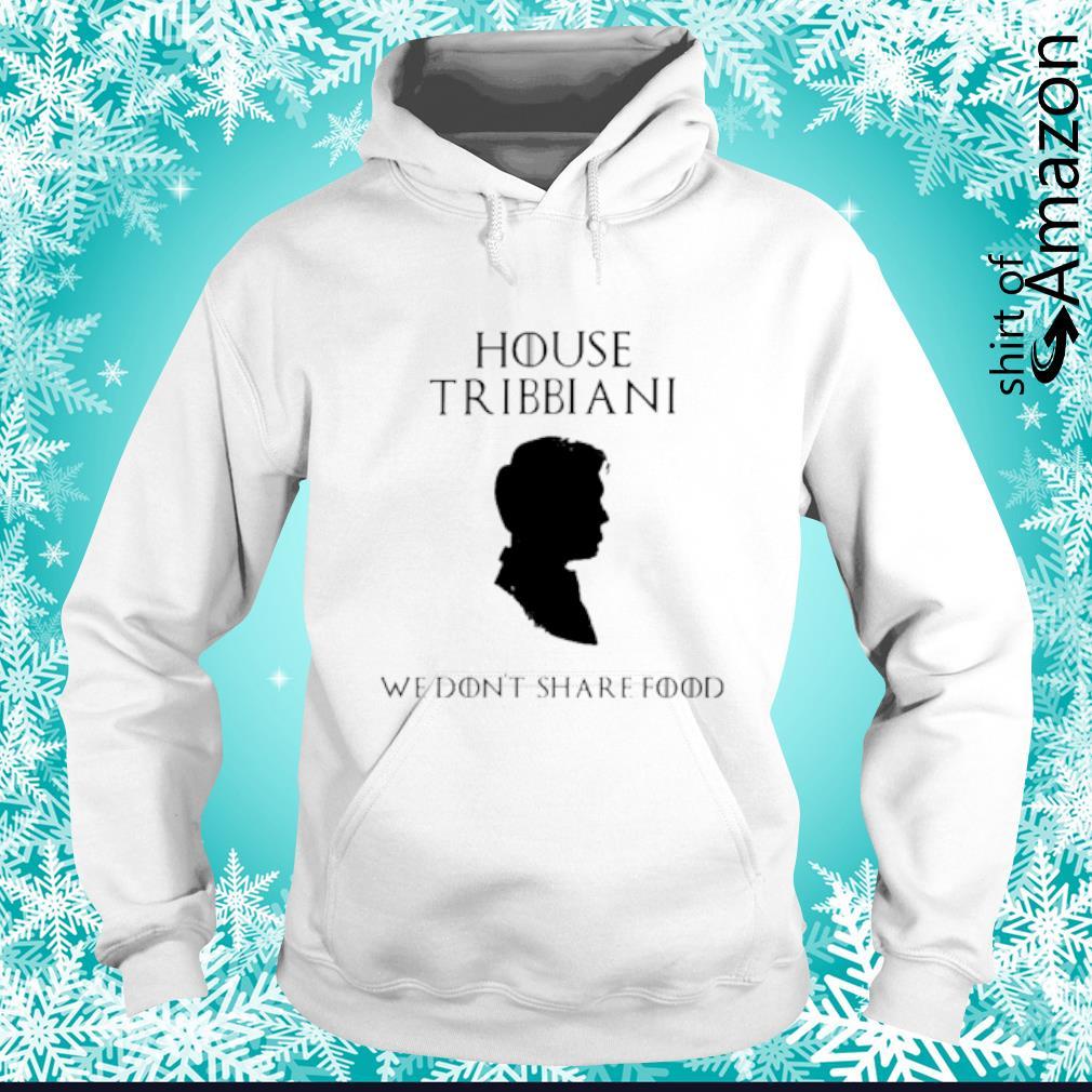 House Tribbiani we don't share food s hoodie