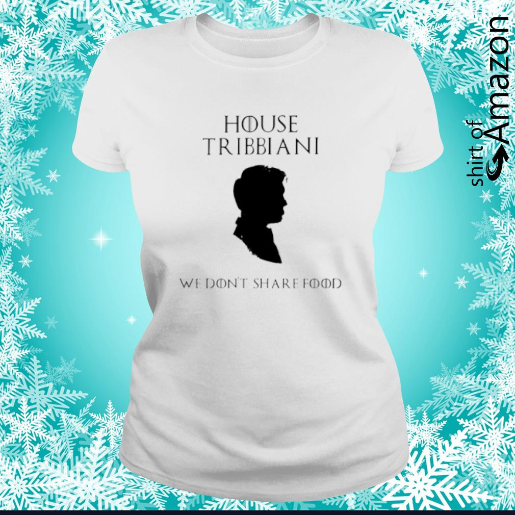 House Tribbiani we don't share food s ladies-tee