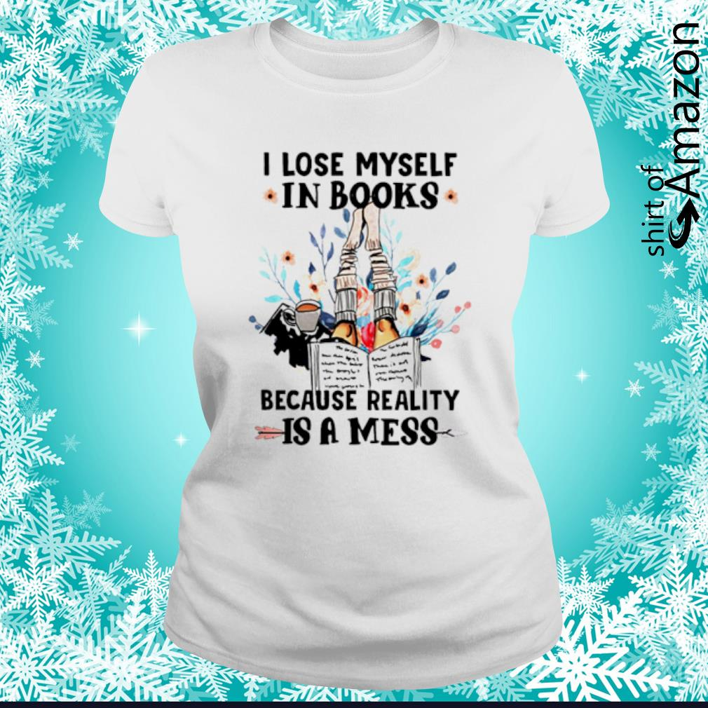 I lose myself in books because reality is a mess s ladies-tee