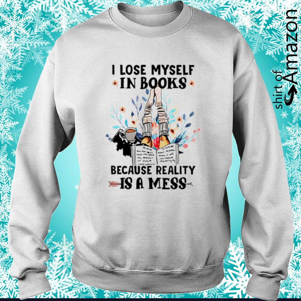I lose myself in books because reality is a mess s sweater