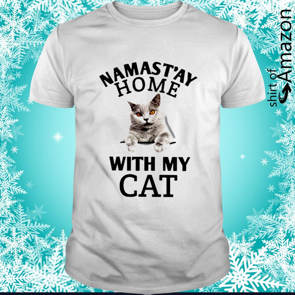Namast'ay home with my cat shirt
