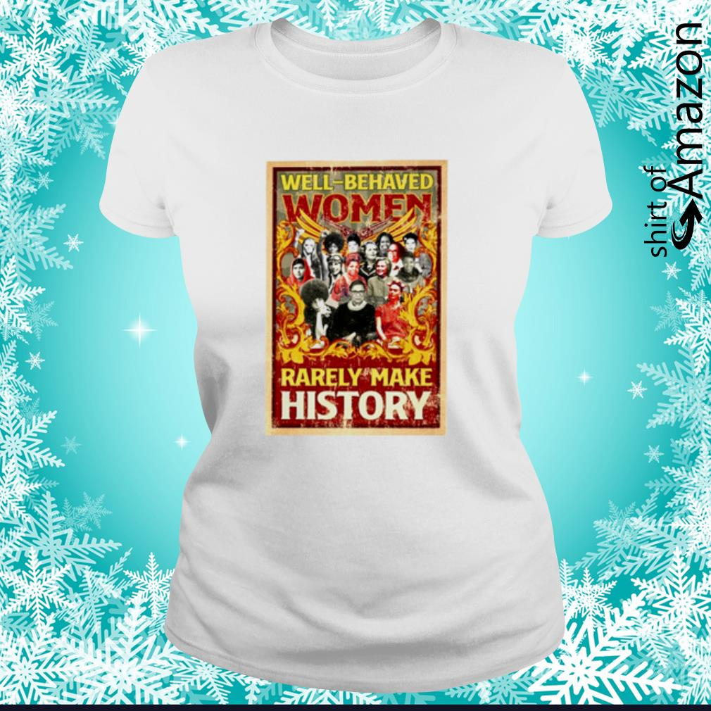 Ruth Bader Ginsburg well-behaved women rarely make history s ladies-tee