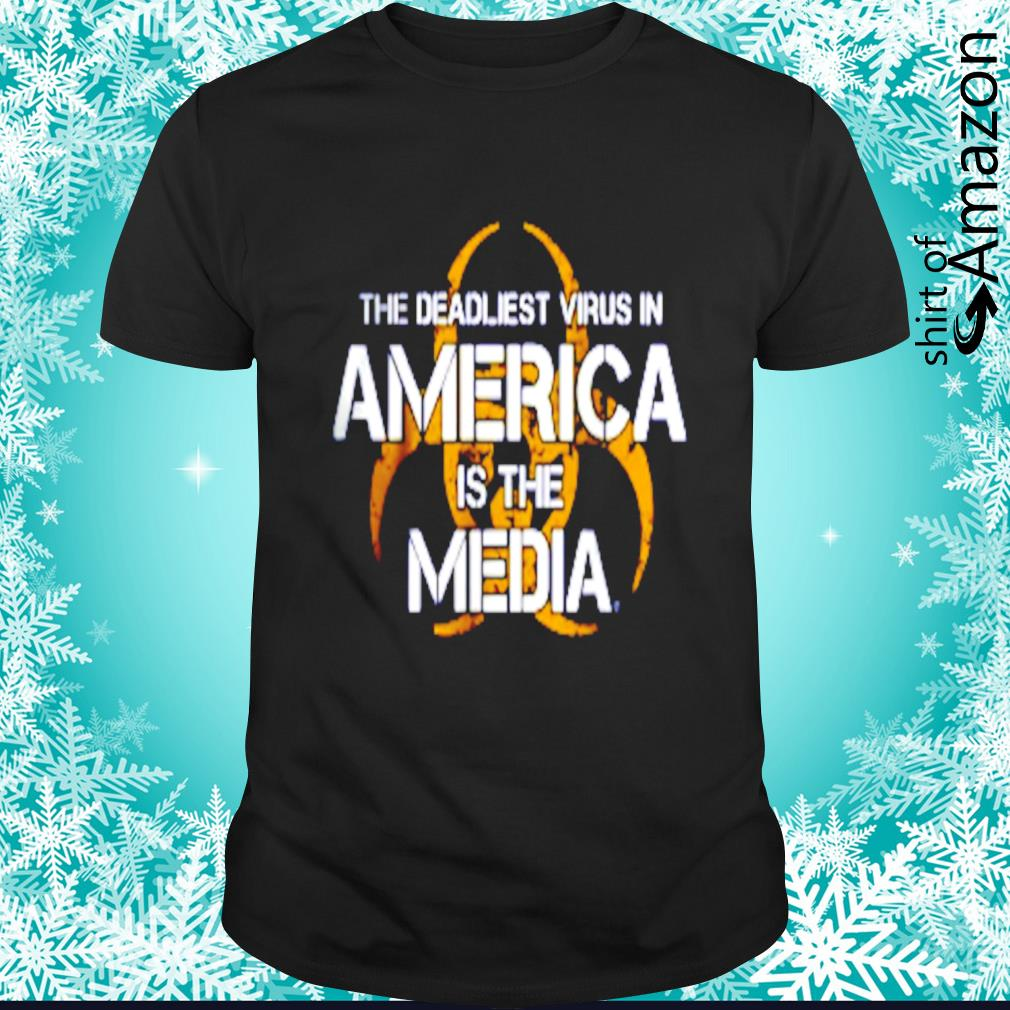The deadliest vius in American is the media shirt