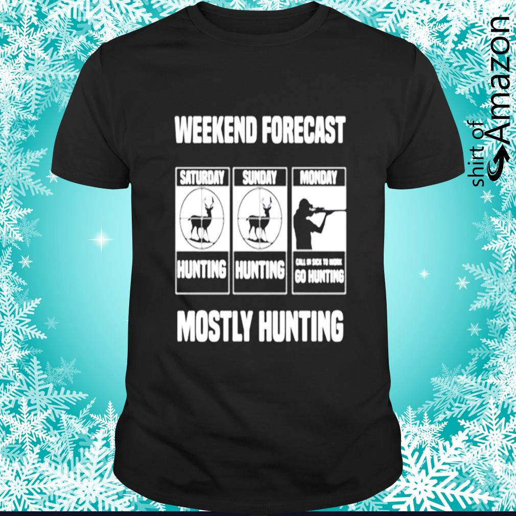 Weekend forecast mostly hunting shirt