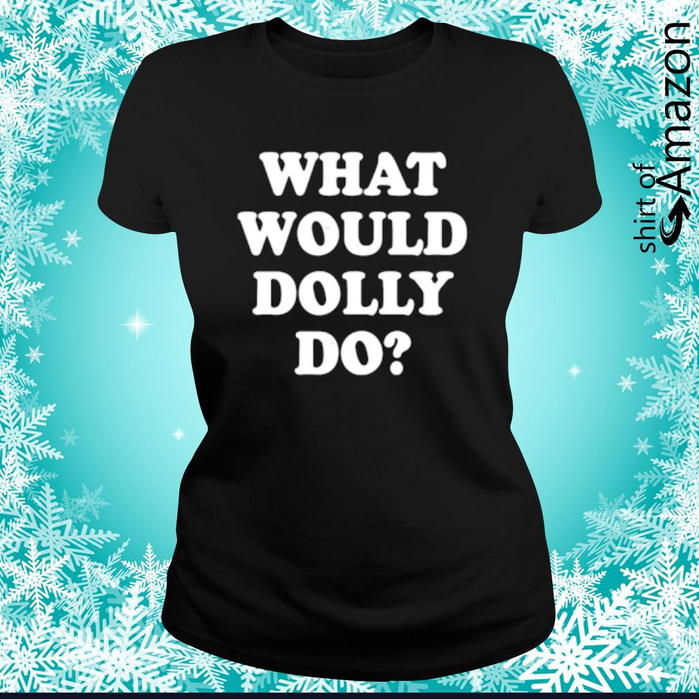 What would Dolly do s ladies-tee