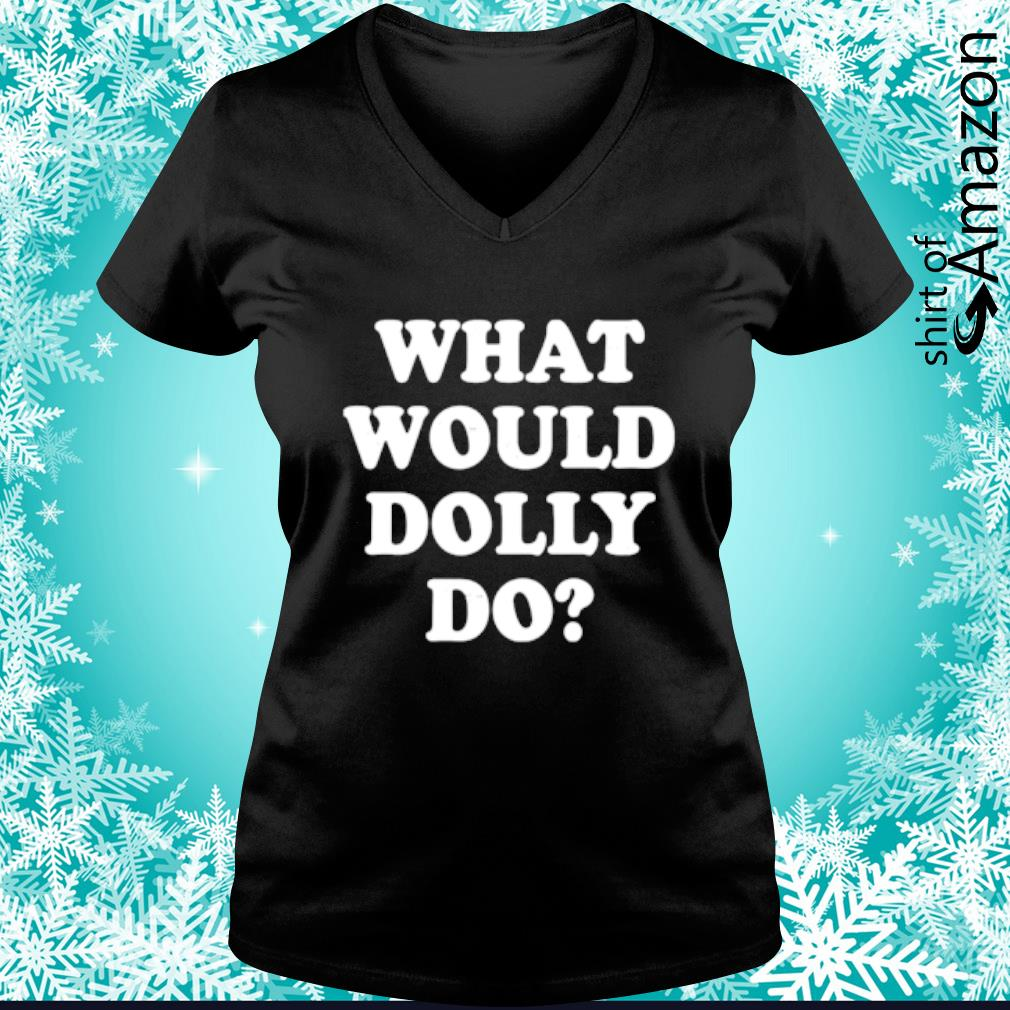 What would Dolly do s v-neck-t-shirt