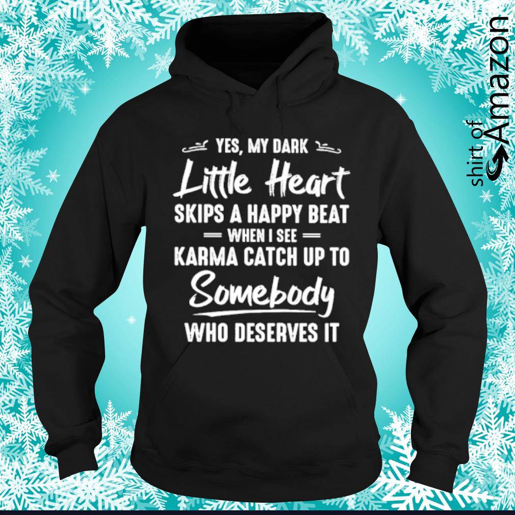 Yes my dark little heart skips a happy beat when I see Karma catch up to somebody who deserves it s hoodie