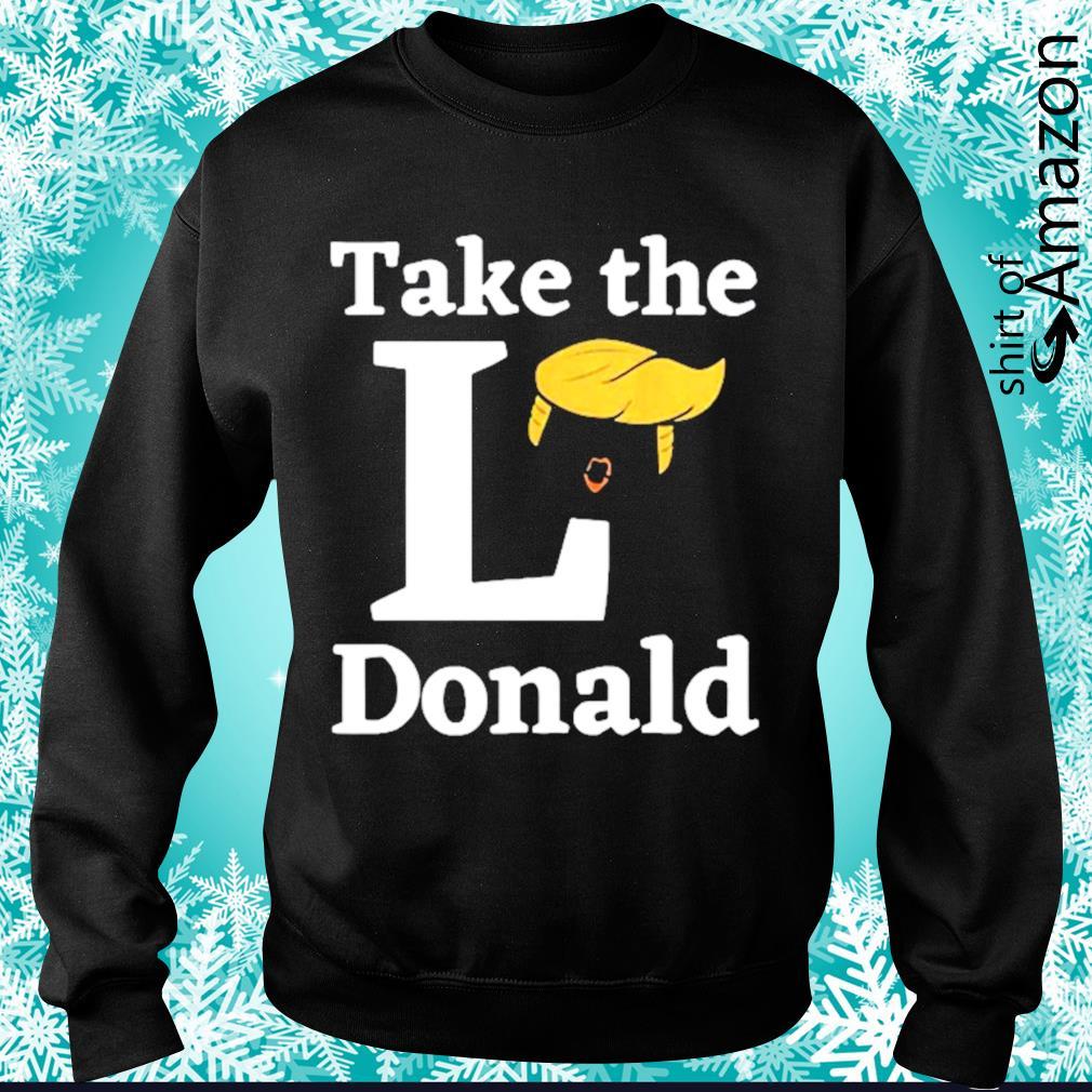 Anti Trump sore loser US election 2020 take the L Donald s sweater