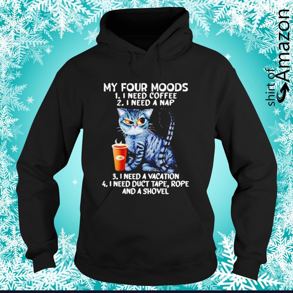 Black Cat my four moods I need coffee I need a nap I need a vacation s hoodie
